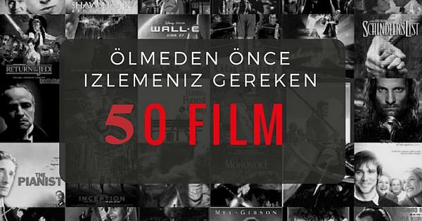Ölmeden Önce Mutlaka İzlenmesi gereken 50 Film