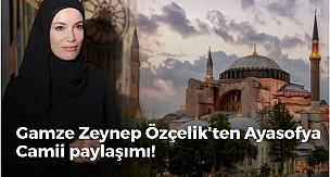 Gamze Zeynep Özçelik'ten Ayasofya Camii paylaşımı!