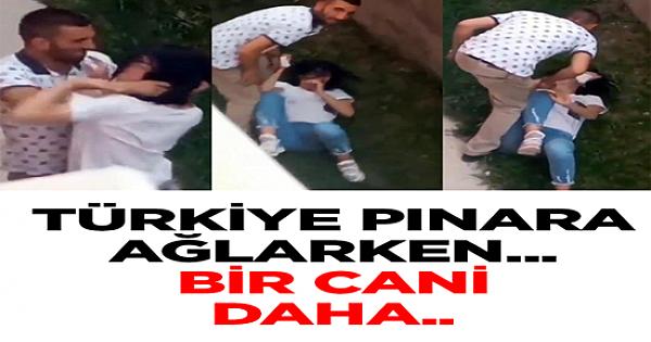 Türkiye Pınar'a ağlarken… Bir cani daha!