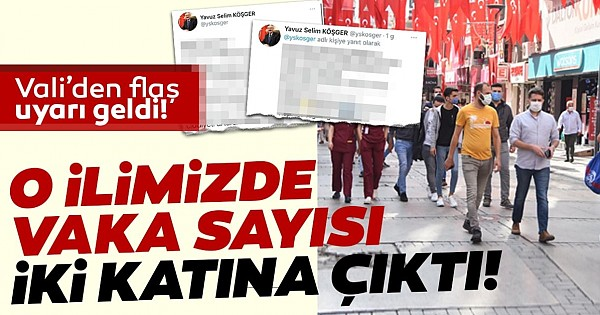 Ne İstanbul, ne Ankara! Vali uyardı: Vaka sayısı bir haftada 3 kat arttı