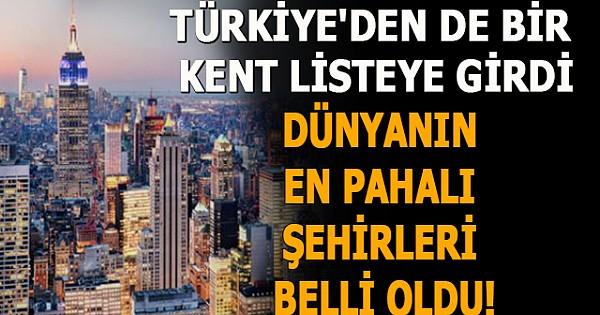 Dünyanın en pahalı şehirleri belli oldu! Türkiye'den de bir kent listeye girdi