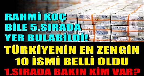 Türkiye'nin en zengin 10 kişisi ve servetleri!