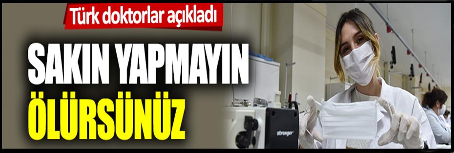 Sosyal medyada yayılmıştı: Türk doktorlardan maske açıklaması: Sakın yapmayın, ölürsünüz