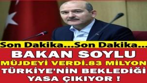 Bakan Soylu Müjdeyi verdi. 83 Milyon Türkiye'nin beklediği yasa çıkıyor !