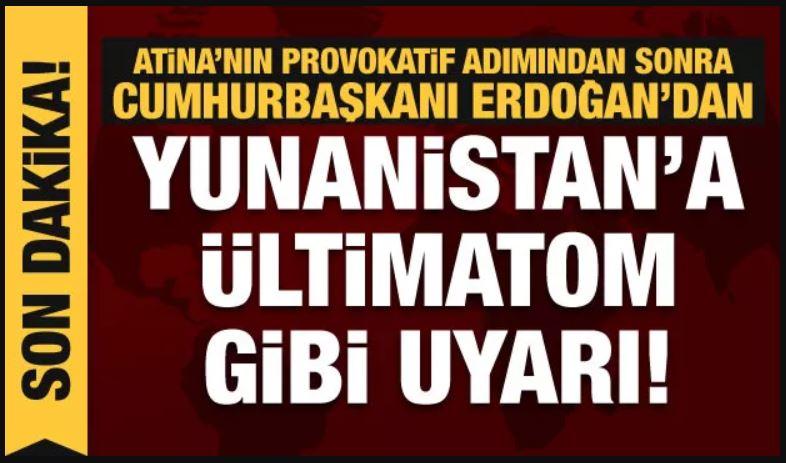 Cumhurbaşkanı Erdoğan'dan Yunanistan'a çok sert uyarı!