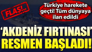Akdeniz Fırtınası Resmen Başladı Türkiye Harekete Geçti