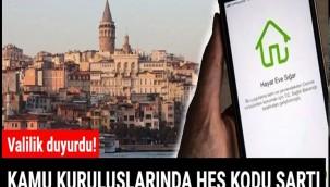 İstanbul'da kamu kuruluşlarına girişte HES kodu şartı