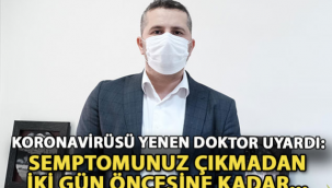 Korona virüsü Yenen Doktor Uyardı : Semptomlarınız Çıkmadan İki gün Önce...