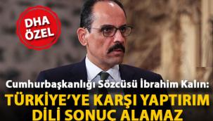 Sözcü Kalın: Türkiye'ye karşı yaptırım dili sonuç alamaz