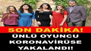 YILDIZ OYUNCU KORONAVİRÜSE YAKALANDI!