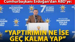 Cumhurbaşkanı Erdoğan'dan ABD'ye: Yaptırımın ne ise geç kalma yap