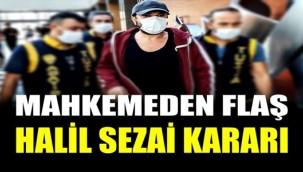 Mahkemeden Halil Sezai kararı