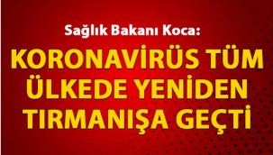 Sağlık Bakanı Koca: Koronavirüs tüm ülkede yeniden tırmanışa geçti