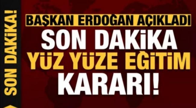 Son dakika yüz yüze eğitim kararı! Erdoğan açıkladı...