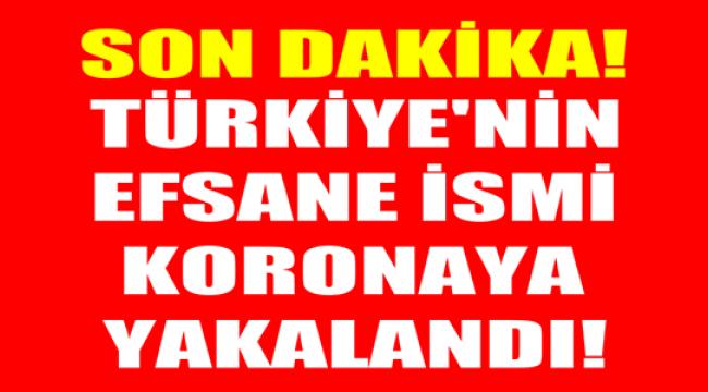 Türk basketbolunun efsanesi koronavirüse yakalandı