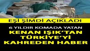 6 Yıldır Komada Yatan Kenan Işık'tan Türkiye'yi Kahreden Haber