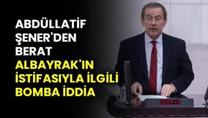 Abdüllatif Şener'den Berat Albayrak'ın istifasıyla ilgili bomba iddia