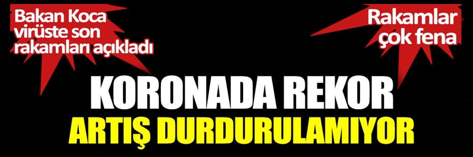 Bakan Koca açıkladı: Koronada rekor artış!