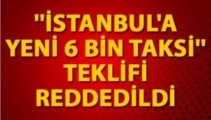 """İBB'nin """"İstanbul'a yeni 6 bin taksi"""" teklifi reddedildi"""