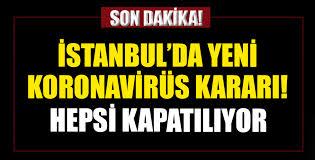 İstanbul için yeni koronavirüs kararları! Perşembe gününden itibaren kapatılıyor.