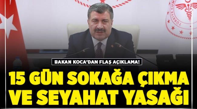 Sağlık Bakanı Fahrettin Koca'dan 15 gün sokağa çıkma yasağı ve seyahat yasağı