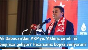Ali Babacan'dan AKP'ye: 'Aklınız şimdi mi başınıza geliyor? Hazırsanız kopya veriyorum'