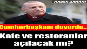 Cumhurbaşkanı Erdoğan'dan flaş açıklama! Restoranlar açılacak mı?