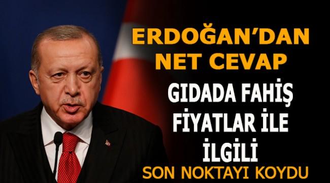 Gıdada fahiş fiyat şikayetleri ile ilgili Cumhurbaşkanı Erdoğan net cevap verdi