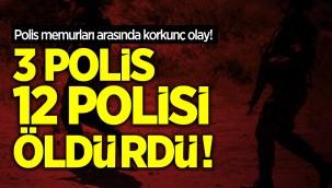 Polis memurları arasında korkunç olay! 3 polis 12 polisi öldürdü!