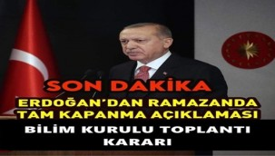 Erdoğan'dan Ramazanda TAM KAPANMA Açıklaması!